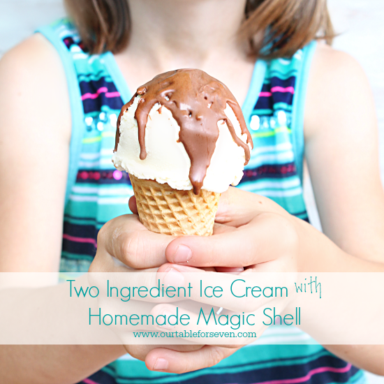 Two Ingredient Ice Cream with Homemade Magic Shell- Table for Seven