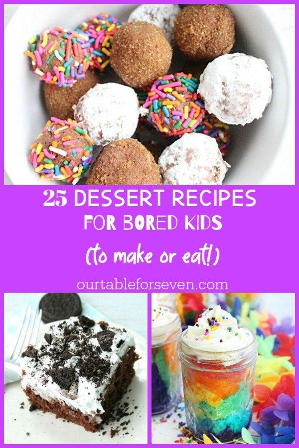 25 Dessert Recipes for Bored Kids- Table for Seven #desserts #baking #kids #kidscooking