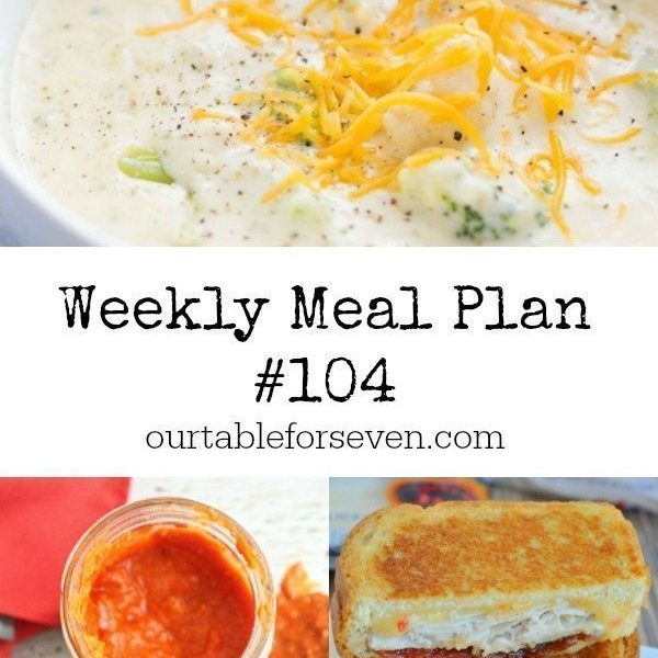 Weekly Meal Plan 104 -Table for Seven #mealplan #menuplanning #mealplanning